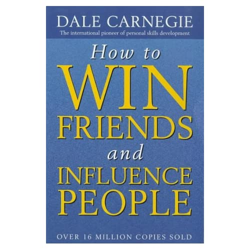 Dale Carnegie's book - How to Win Friends and Influence People