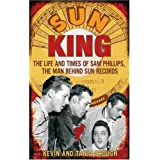 Sun King: The Life and Times of Sam Phillips, The Man Behind Sun Recordsby Tanja Crouch