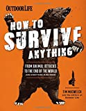 img - for How to Survive Anything: From Animal Attacks to the End of the World (and everything in between) (Outdoor Life) book / textbook / text book