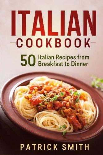 Italian Cookbook: 50 Italian Recipes from Breakfast to Dinner (italian recipes, italian cookbook, italian cooking, italian food, italian cuisine, italian pasta recipes) (Italian Pasta Book compare prices)