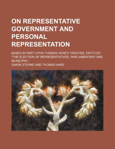On Representative Government and Personal Representation; Based in Part Upon Thomas Hare's Treatise, Entitled