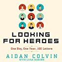 Looking for Heroes: One Boy, One Year, 100 Letters Audiobook by Aidan A. Colvin, Liisa Ogburn Narrated by Liisa Ogburn