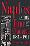Frank M. Snowden Naples in the Time of Cholera, 1884-1911