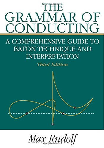 The Grammar of Conducting: A Comprehensive Guide to Baton...