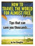 img - for How To Travel The World for Almost Free - Tips That can Save you thousands book / textbook / text book