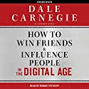 How to Win Friends and Influence People in the Digital Age (       UNABRIDGED) by  Dale Carnegie & Associates Narrated by Robert Petkoff