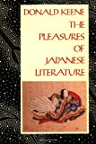 The Pleasures of Japanese Literature (0231067372) by Keene, Donald
