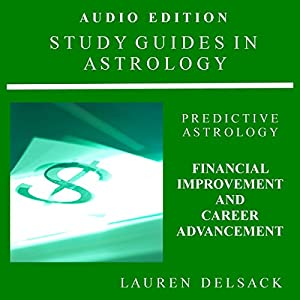 Study Guides in Astrology: Predictive Astrology - Financial Improvement and Career Advancement Audiobook