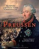 Preußen: Aufstieg und Fall einer Großmacht