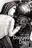 Ellis C Taylor Dogged Days ~ The strange life and times of a child from eternity. Paranormal experiences with Extraterrestrials, Humans, & Beings from other worlds and dimensions