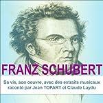 Franz Schubert: Sa vie, son œuvre   Claude Dufresne
