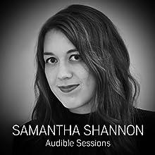 Samantha Shannon: Audible Sessions: FREE Exclusive interview Discours Auteur(s) : Sophie Plateau Narrateur(s) : Samantha Shannon