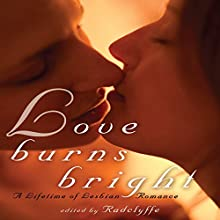 Love Burns Bright: A Lifetime of Lesbian Romance (       UNABRIDGED) by Radclyffe (editor) Narrated by Lily Bask, Lillian Thayer