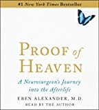 By Eben Alexander M.D. Proof of Heaven: A Neurosurgeons Near-Death Experience and Journey into the Afterlife (Unabridged)