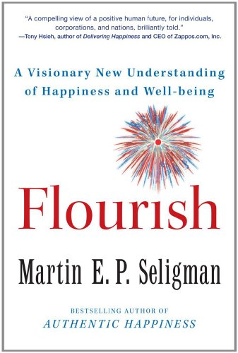 Flourish: A Visionary New Understanding of Happiness and...