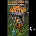 The End of the Matter: A Pip & Flinx Adventure (       UNABRIDGED) by Alan Dean Foster Narrated by Stefan Rudnicki
