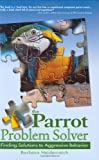 Barbara Heidenreich The Parrot Problem Solver: Finding Solutions to Aggressive Behavior