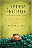 img - for The Last Dragonslayer: The Chronicles of Kazam, Book 1 by Fforde, Jasper [2012] book / textbook / text book