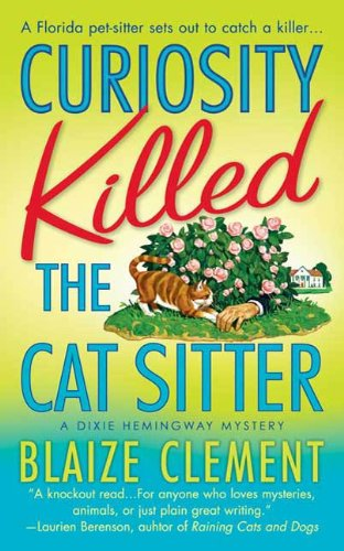 Curiosity Killed the Cat Sitter: The First Dixie Hemingway Mystery
