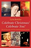 Lynn Jericho Six Ways to Celebrate Christmas! & Celebrate You!