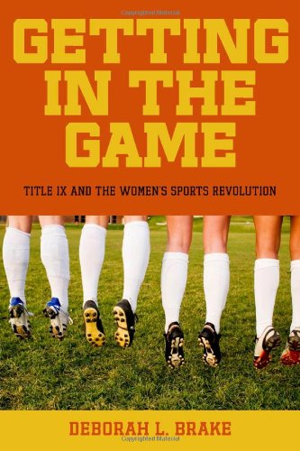 Getting in the Game: Title IX and the Women's Sports Revolution (Critical America (New York University Hardcover))