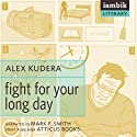 Fight for Your Long Day (       UNABRIDGED) by Alex Kudera Narrated by Mark F. Smith