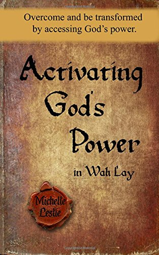 Activating God's Power in Wah Lay: Overcome and be transformed by accessing God's power.