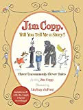 img - for Jim Copp, Will You Tell Me a Story?: Three Uncommonly Clever Tales [Book and Musical CD] book / textbook / text book