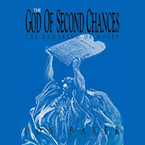 The God of Second Chances: The Making of Moses | [Don Baker]
