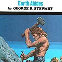 Earth Abides: The 60th Anniversary Edition Audiobook by George R. Stewart Narrated by Jonathan Davis, Connie Willis