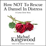 How NOT to Rescue a Damsel in Distress: Larian Elesir, Book 1 | Michael Kingswood
