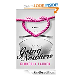 Free Kindle Book: Going Nowhere (A Romantic Comedy Novella), by Kimberly Lauren. Publication Date: October 27, 2012