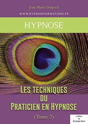 Les techniques du Praticien en Hypnose (Tome 2)