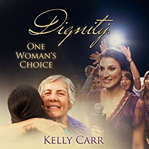 Dignity: One Woman's Choice | [Kelly Carr]