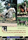 Gymnastizierung von Gangpferden: Ausbildung mit Takt und Verstand (Cadmos Pferdebuch)