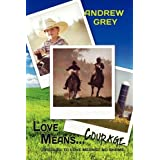 Love Means Courageby Andrew Grey