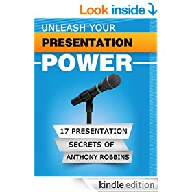 UNLEASH YOUR PRESENTATION POWER: The 17 Presentation Secrets of Anthony Robbins: Part 1 of TED:ology series