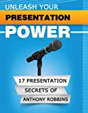 UNLEASH YOUR PRESENTATION POWER: The 17 Presentation Secrets of Anthony Robbins (TED:ology)