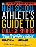 The High School Athletes Guide to College Sports: How to Market Yourself to the School of Your Dreams