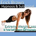 Extreme Weight Loss Hypnosis: Exercise Motivation & Healthy Habits, Guided Meditation, Self-Hypnosis, Binaural Beats  by Erick Brown Hypnosis Narrated by Erick Brown Hypnosis