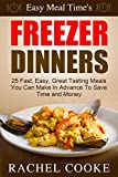 Easy Meal Times - FREEZER DINNERS: 25 Fast, Easy, Great Tasting Meals You Can Make In Advance To Save Time and Money