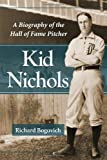img - for Kid Nichols: A Biography of the Hall of Fame Pitcher by Richard Bogovich (2012) Paperback book / textbook / text book