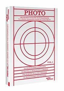 Photo, l'histoire des grands mouvements photographiques - Vol. 1