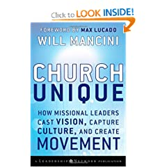 Church Unique: How Missional Leaders Cast Vision, Capture Culture, and Create Movement (Jossey-Bass Leadership Network Series)