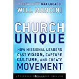 Church Unique: How Missional Leaders Cast Vision, Capture Culture, and Create Movement ~ Will Mancini
