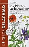 Les plantes par la couleur : Fleurs,...