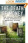 The Death of Money: The Coming Collap...