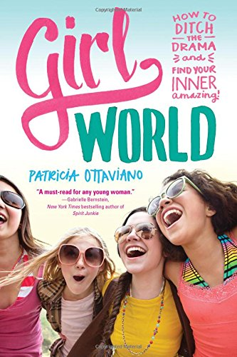 Girl World: How to Ditch the Drama and Find Your Inner Amazing PDF