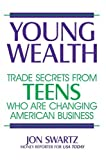 Young Wealth: Trade Secrets from Teens Who Are Changing American Business