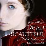 Dead Beautiful: Deine Seele in mir | Yvonne Woon